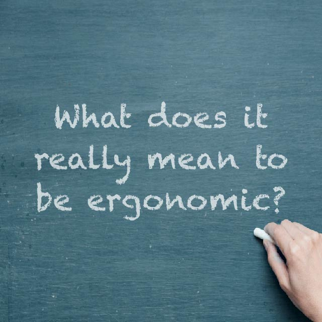 What does it really mean to be ergonomic2